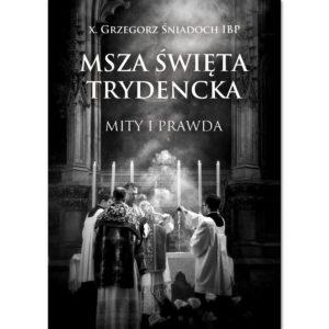 X. Grzegorz Śniadoch: Masz Święta Trydencka - mity i prawda